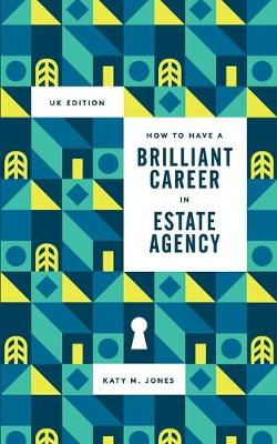 How to Have a Brilliant Career in Estate Agency: The Ultimate Guide to Success in the Property Industry. (Paperback)