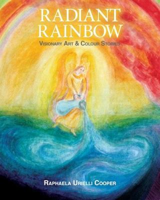 Radiant Rainbow: Visionary Art & Mythical Stories (Paperback)