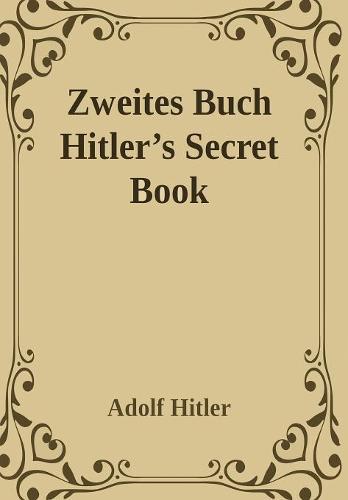 Zweites Buch (Secret Book): Adolf Hitler's Sequel to Mein Kamph (Hardback)