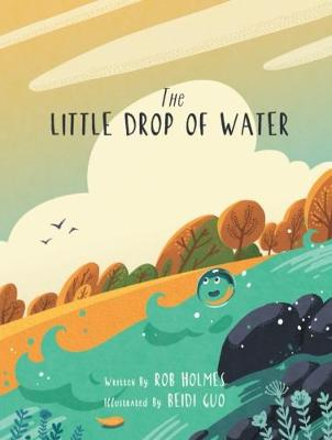 The The Little Drop of Water 2017: A Beautiful and Comforting Children's Book That Reminds Readers We are All Connected to Something Much Larger Than Ourselves (Paperback)