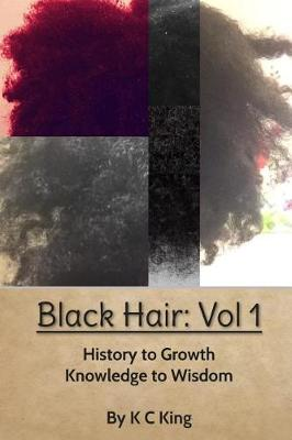 Black Hair: (vol 1) History to Growth. Knowledge to Wisdom. (Paperback)