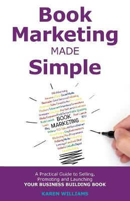 Book Marketing Made Simple: A Practical Guide to Selling, Promoting and Launching Your Business Book (Paperback)