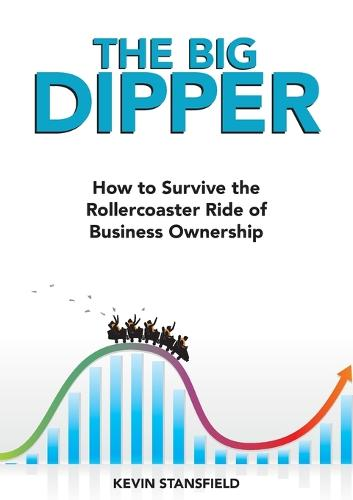 The Big Dipper: How to Survive the Rollercoaster Ride of Business Ownership (Paperback)