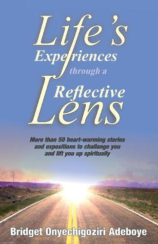 Life's Experiences Through a Reflective Lens: More Than 50 Heart-Warming Stories and Exposition to Challenge You and Lift You Up Spiritually (Cream Background - Black & White Images) (Paperback)