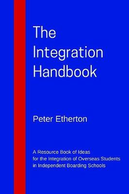 The Integration Handbook: A Resource Book of Ideas for the Integration of Overseas Students in Independent Boarding Schools (Paperback)