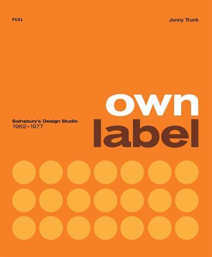 Own Label: Sainsbury's Design Studio: 1962 - 1977 (Paperback)