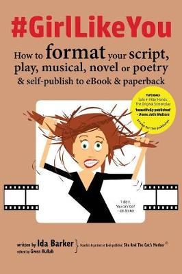 #GirlLikeYou: How to Format Your Script, Play, Musical, Novel or Poetry and Self-Publish to eBook and Paperback (Paperback)