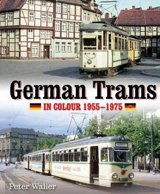 German Trams in Colour 1955-1975 (Hardback)