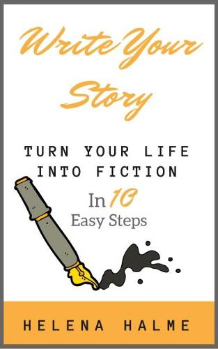 Write Your Story: Turn Your Life Into Fiction In Ten Easy Steps (Paperback)