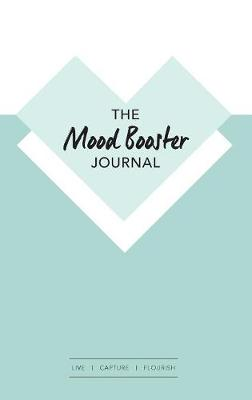 The Mood Booster Journal: Live - Capture - Flourish a Journal with Prompts and a Daily Diary to Help Cultivate Happiness and Gratitude (Hardback)