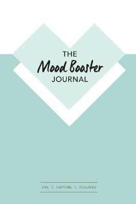 The Mood Booster Journal: Live - Capture - Flourish a Journal with Prompts and a Daily Diary to Help Cultivate Happiness and Gratitude (Paperback)