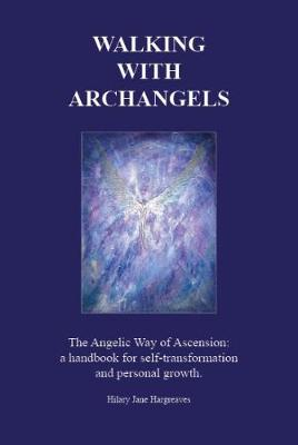 Walking with Archangels: The Angelic Way of Ascension: A Handbook for Self-Transformation and Personal Growth (Hardback)