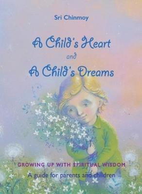 A Childs Heart and A Childs Dreams: Growing Up With Spiritual Wisdom (Paperback)
