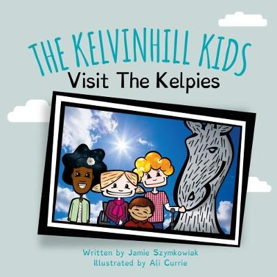 The Kelvinhill Kids: Visit The Kelpies (Paperback)