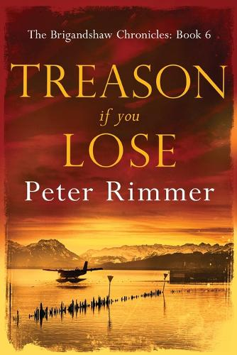 Treason If You Lose: The Brigandshaw Chronicles Book 6 - Brigandshaw Chronicles 6 (Paperback)