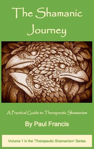 The Shamanic Journey: A Practical Guide to Therapeutic Shamanism - The Therapeutic Shamanism series 1 (Hardback)