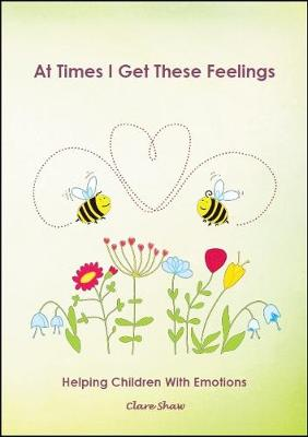 At Times I Get These Feelings: Helping children with emotions (Paperback)