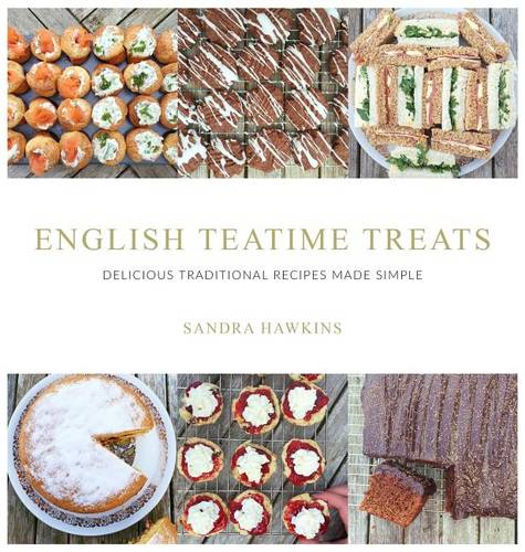 English Teatime Treats: Delicious Traditional Recipes Made Simple (Hardback)