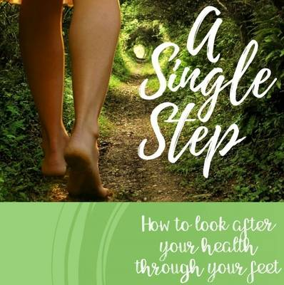 A Single Step: How to Look After Your Health Through Your Feet (Paperback)