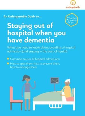 Staying Out of Hospital When You Have Dementia: What You Need to Know About Avoiding a Hospital Admission (and Staying in the Best of Health) - An Unforgettable Guide to... 1 (Paperback)