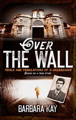 Over the Wall: Trials and Tribulations of a Jailbreaker. Based on a True Story (Paperback)