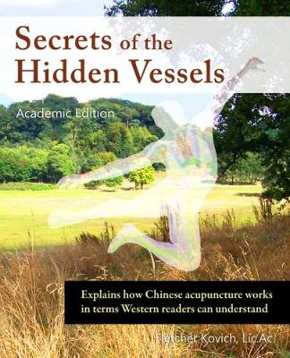 Secrets of the Hidden Vessels, Ae: Explains how Chinese acupuncture works in terms Western readers can understand (Hardback)