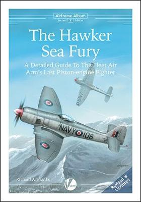 The Hawker Sea Fury: A Detailed Guide To The Fleet Air Arm's Last Piston-engine Fighter - Airframe Album 2 (Paperback)