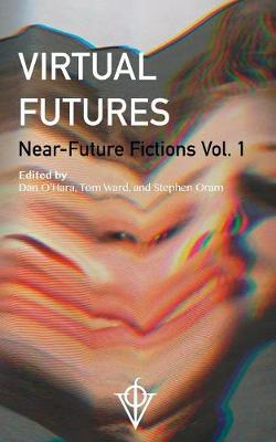 Virtual Futures: Near-Future Fictions Vol. 1 (Paperback)