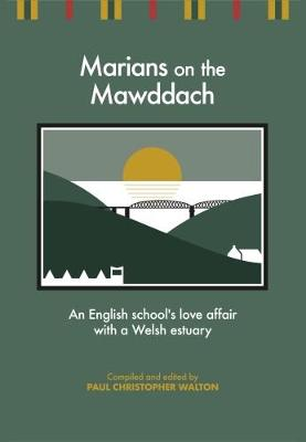 Marians on the Mawddach: An English School's Love Affair with a Welsh Estuary (Paperback)
