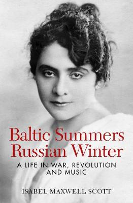 Baltic Summers, Russian Winter: A Life in War, Revolution and Music (Paperback)