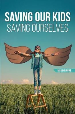 Saving Our Kids - Saving Ourselves (Paperback)