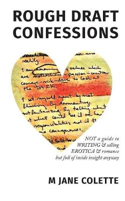 Rough Draft Confessions: Not a Guide to Writing and Selling Erotica and Romance But Full of Inside Insight Anyway (Paperback)