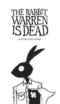 The Rabbit Warren Is Dead: An Art Book by Steve Coleman (Hardback)