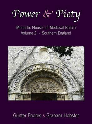 Power and Piety: Monastic Houses of Medieval Britain - Volume 2 - Southern England - Power and Piety 2 (Hardback)