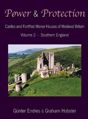 Power and Protection: Castles and Fortified Manor Houses of Medieval Britain - Volume 2 - Southern England - Power and Protection 2 (Hardback)