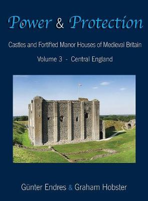 Power and Protection: Castles and Fortified Manor Houses of Medieval Britain - Volume 3 - Central England - Power and Protection 3 (Hardback)