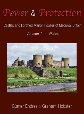 Power and Protection: Castles and Fortified Manor Houses of Medieval Britain - Volume 4 - Wales - Power and Protection 4 (Hardback)