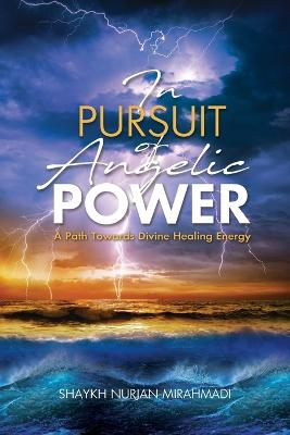 In Pursuit of Angelic Power: A Path Towards Divine Healing Energy (Full Color Edition) (Paperback)