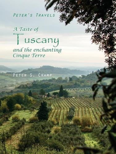 A Taste of Tuscany and the Enchanting Cinque Terre - Peter's Travels 2 (Paperback)