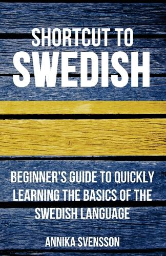 Shortcut to Swedish: Beginner's Guide to Quickly Learning the Basics of the Swedish Language (Paperback)