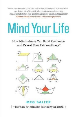 Mind Your Life: How Mindfulness Can Build Resilience and Reveal Your Extraordinary (Paperback)