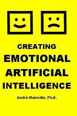 Creating Emotional Artificial Intelligence (Paperback)