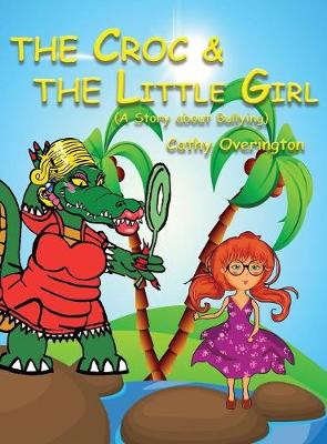 The Croc & the Little Girl: A Story about Bullying - Adventures of Miss Croc 2 (Hardback)