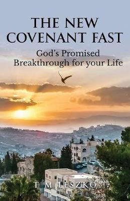 The New Covenant Fast: God's Promised Breakthrough for Your Life (Paperback)