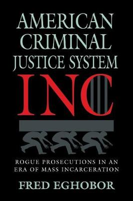 American Criminal Justice System Inc: Rogue Prosecutions in an Era of Mass Incarceration - True Crime: General TRU000000 (Paperback)