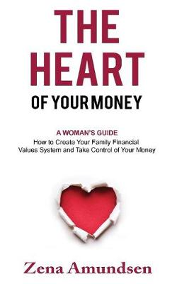 The Heart of Your Money: A Woman's Guide-How to Create Your Family Financial Values System and Take Control of Your Money (Paperback)
