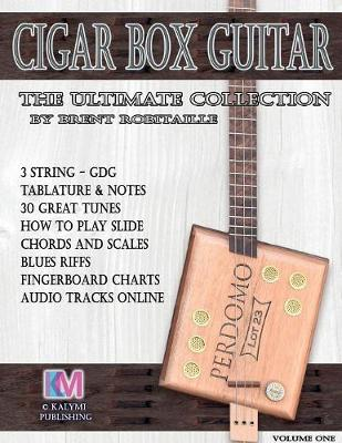 Cigar Box Guitar - The Ultimate Collection: How to Play Cigar Box Guitar - 3 String Cigar Box Guitar (Paperback)