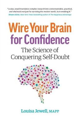 Wire Your Brain for Confidence: The Science of Conquering Self-Doubt (Paperback)