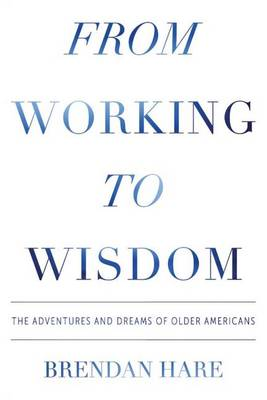 From Working to Wisdom: The Adventures and Dreams of Older Americans (Paperback)