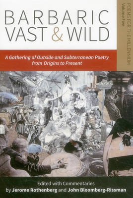 Barbaric Vast & Wild: A Gathering of Outside & Subterranean Poetry from Origins to Present: Poems for the Millennium (Paperback)